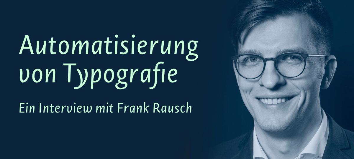 Vorschaubild für den Artikel »Automatisierung von Typografie – Ein Interview mit Frank Rausch«